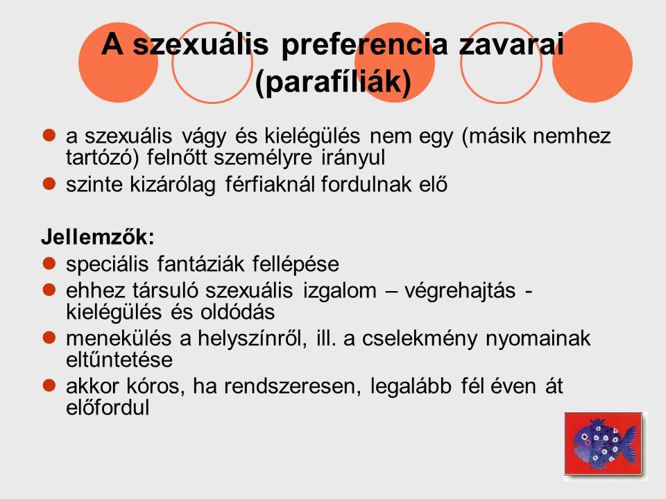 A szexuális preferencia zavarai (parafíliák) a szexuális vágy és kielégülés nem egy (másik nemhez tartózó) felnőtt személyre irányul szinte kizárólag