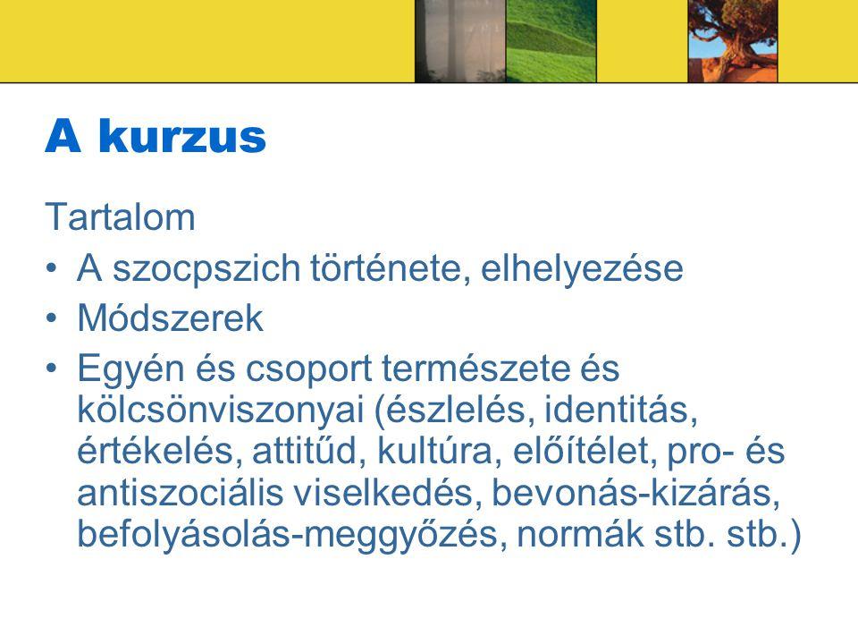 A kurzus Tartalom A szocpszich története, elhelyezése Módszerek Egyén és csoport természete és kölcsönviszonyai (észlelés, identitás, értékelés, attit