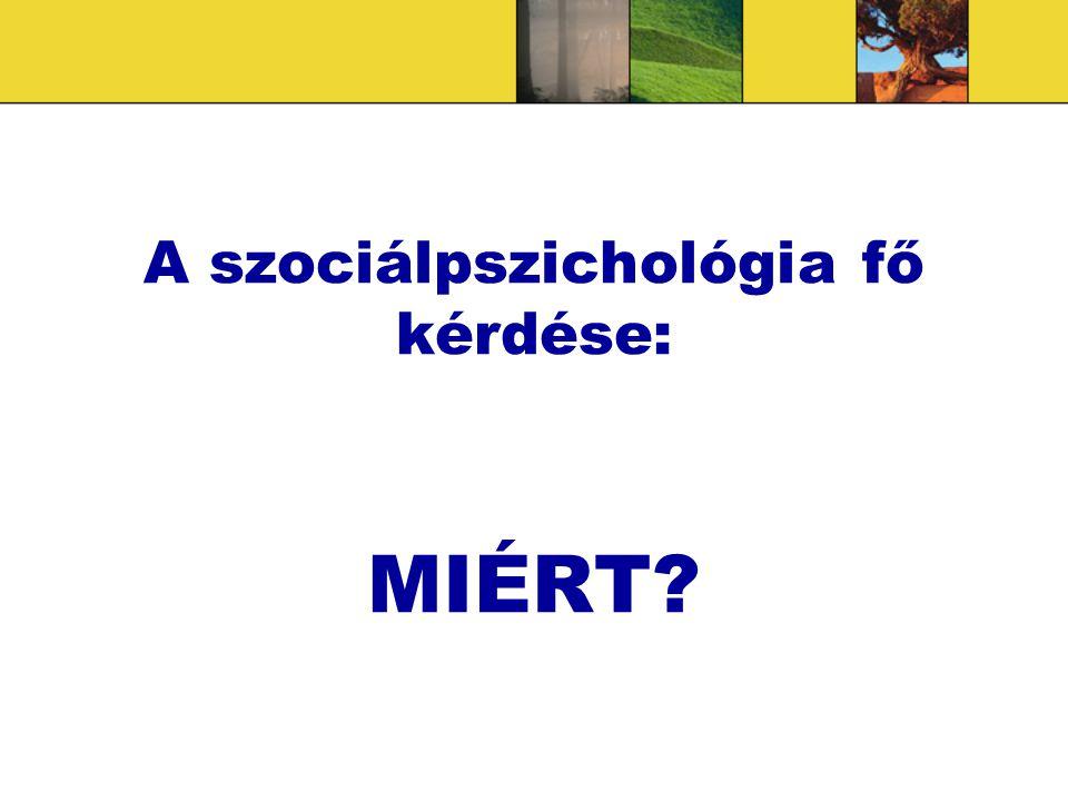 A szociálpszichológia fő kérdése: MIÉRT?