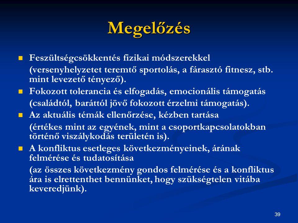 39 Megelőzés Feszültségcsökkentés fizikai módszerekkel (versenyhelyzetet teremtő sportolás, a fárasztó fitnesz, stb. mint levezető tényező). Fokozott