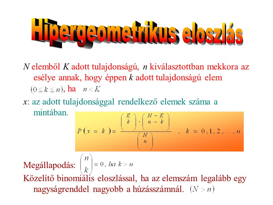 N elemből K adott tulajdonságú, n kiválasztottban mekkora az esélye annak, hogy éppen k adott tulajdonságú elem, ha x: az adott tulajdonsággal rendelkező elemek száma a mintában.