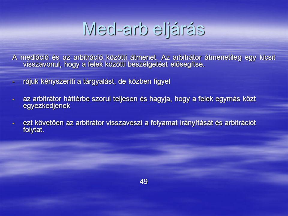 Med-arb eljárás A mediáció és az arbitráció közötti átmenet.