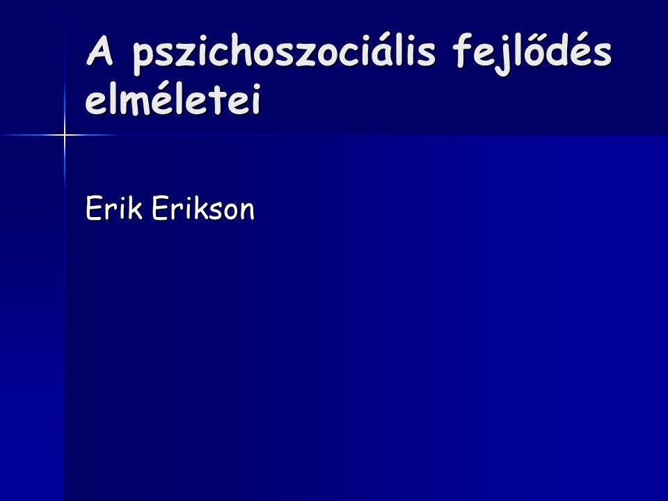 A pszichoszociális fejlődés elméletei Erik Erikson