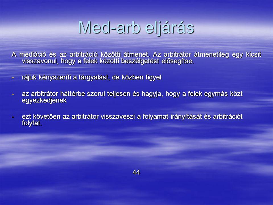 Med-arb eljárás A mediáció és az arbitráció közötti átmenet. Az arbitrátor átmenetileg egy kicsit visszavonul, hogy a felek közötti beszélgetést előse