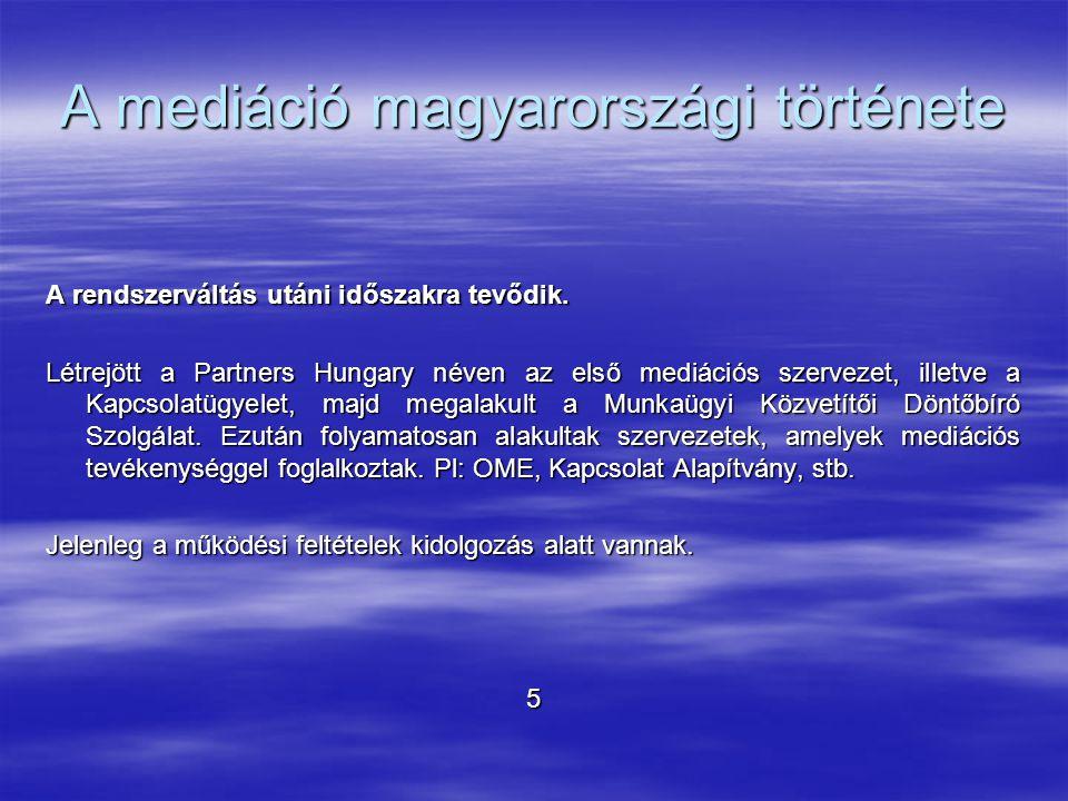 A mediáció magyarországi története A rendszerváltás utáni időszakra tevődik. Létrejött a Partners Hungary néven az első mediációs szervezet, illetve a