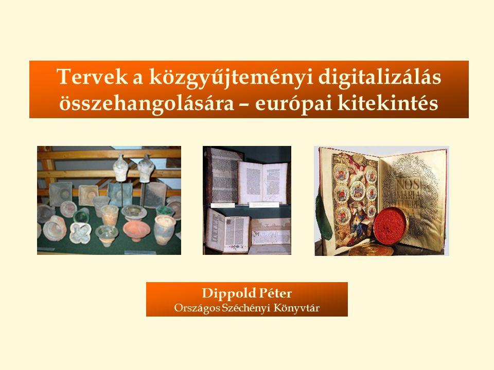 Tervek a közgyűjteményi digitalizálás összehangolására – európai kitekintés Dippold Péter Országos Széchényi Könyvtár