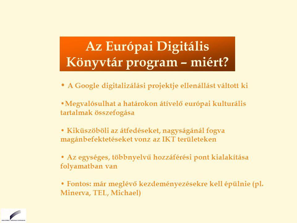 A Google digitalizálási projektje ellenállást váltott ki Megvalósulhat a határokon átívelő európai kulturális tartalmak összefogása Kiküszöböli az átfedéseket, nagyságánál fogva magánbefektetéseket vonz az IKT területeken Az egységes, többnyelvű hozzáférési pont kialakítása folyamatban van Fontos: már meglévő kezdeményezésekre kell épülnie (pl.