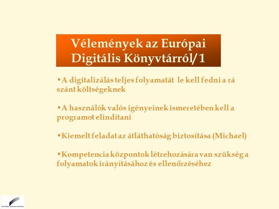 Az egységes szabványok kialakítása és használata elengedhetelen (interoperabilitás) A megvalósítás és a fenntarthatóság biztosítására magántőke bevonása lehetséges és szükséges A digitális megőrzés biztosítása kulcskérdés (két irányzat: válogatva, vagy mindenre kiterjedően?) A kutatás-fejlesztést európai szinten kell összehangolni Vélemények az Európai Digitális Könyvtárról/ 2