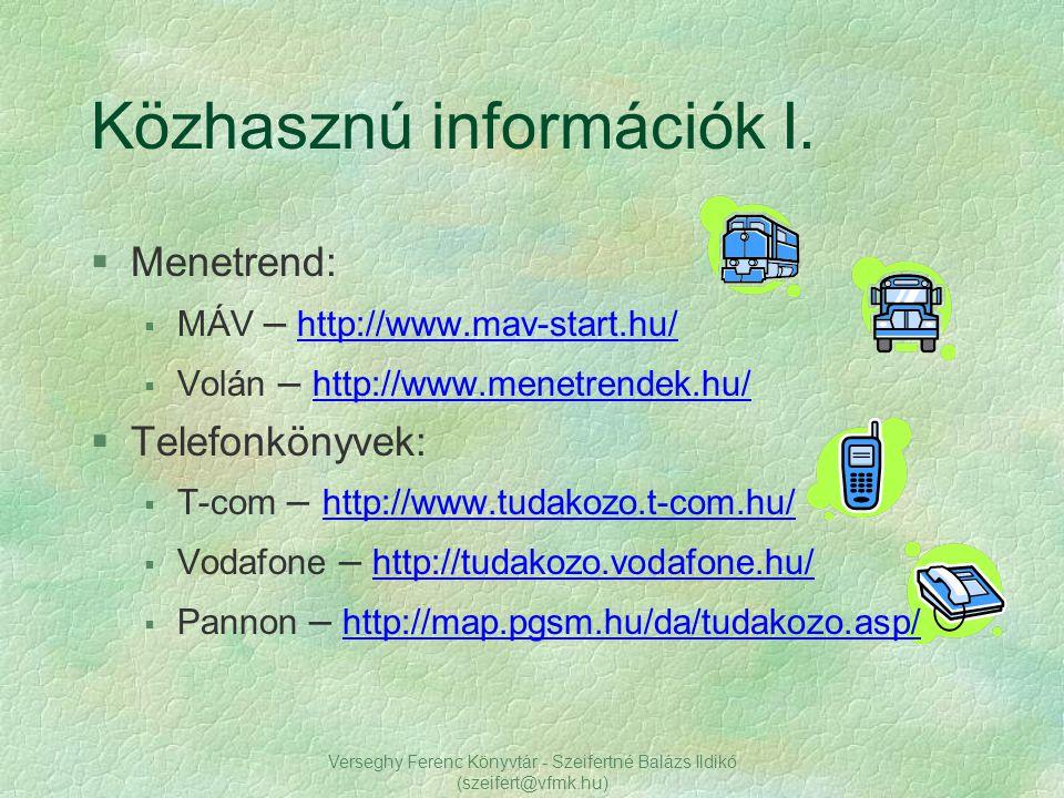 Verseghy Ferenc Könyvtár - Szeifertné Balázs Ildikó (szeifert@vfmk.hu) Közhasznú információk I. §Menetrend:  MÁV – http://www.mav-start.hu/http://www