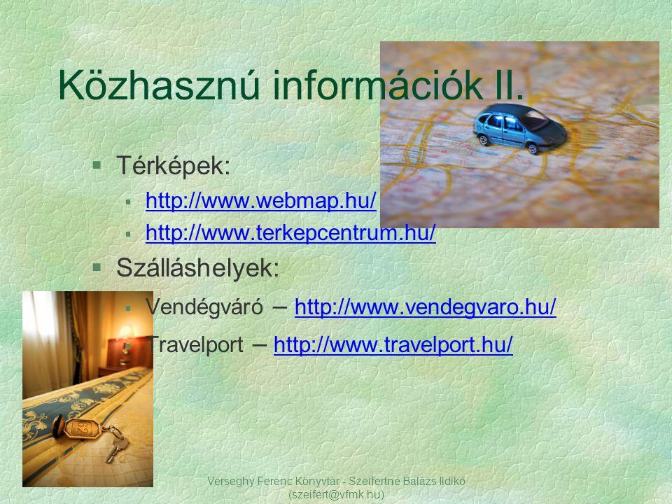 Verseghy Ferenc Könyvtár - Szeifertné Balázs Ildikó (szeifert@vfmk.hu) §Térképek:  http://www.webmap.hu/  http://www.terkepcentrum.hu/ http://www.te