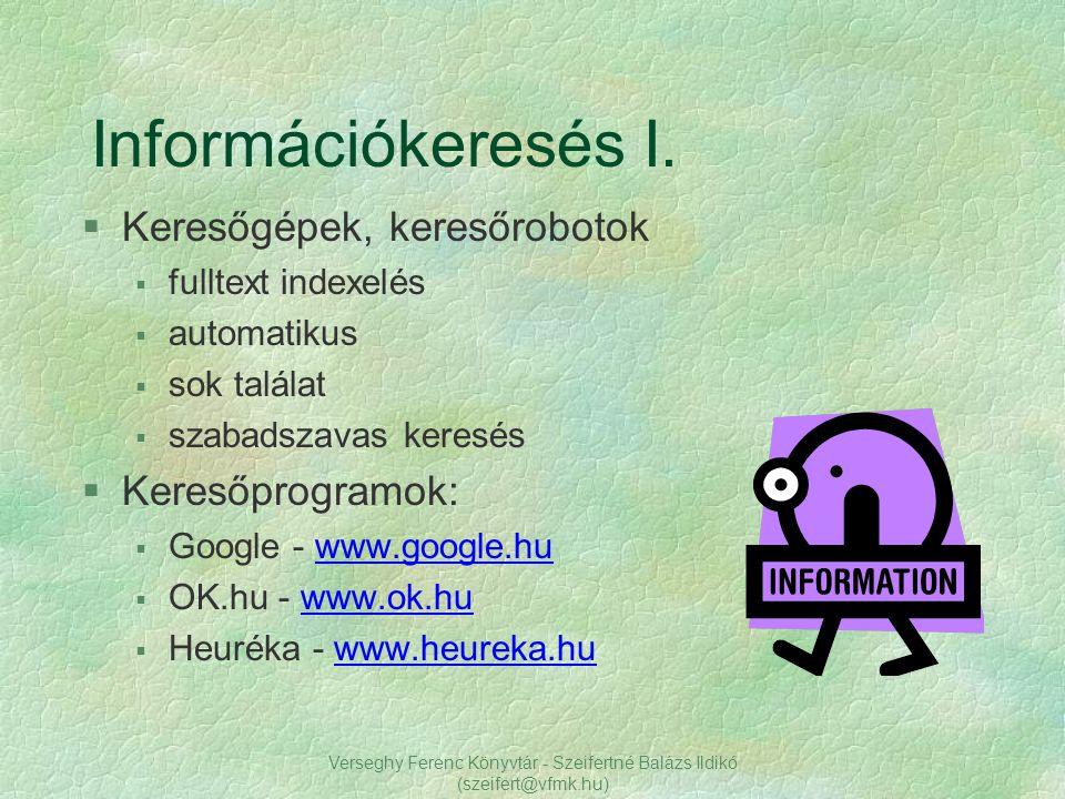 Verseghy Ferenc Könyvtár - Szeifertné Balázs Ildikó (szeifert@vfmk.hu) Információkeresés II.