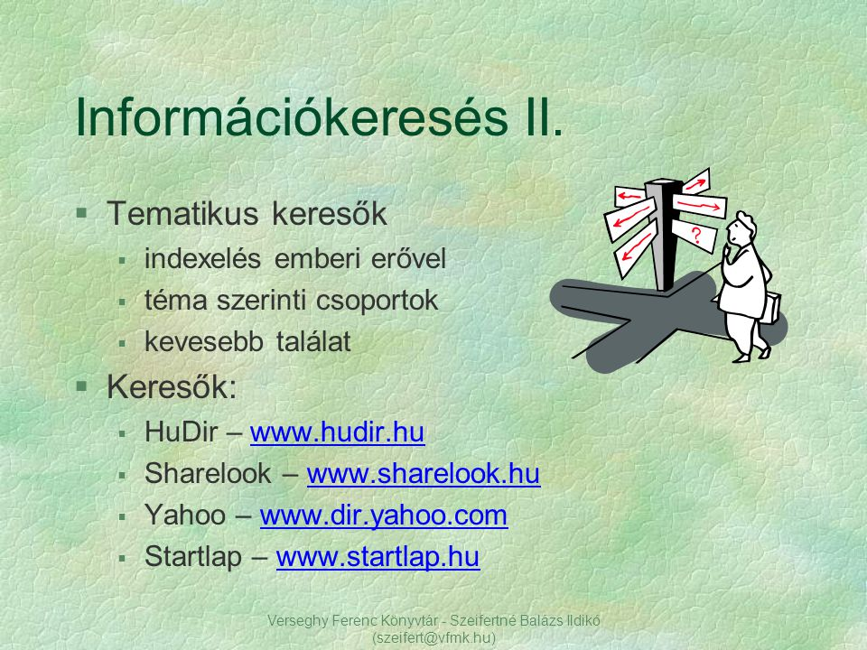 Verseghy Ferenc Könyvtár - Szeifertné Balázs Ildikó (szeifert@vfmk.hu) §Szolnok önkormányzat http://www.szolnok.hu §Szolnoki portál http://www.szolnokinfo.hu/ §Szolnok megyei portál http://www.szoljon.hu/ Szolnoki weboldalak