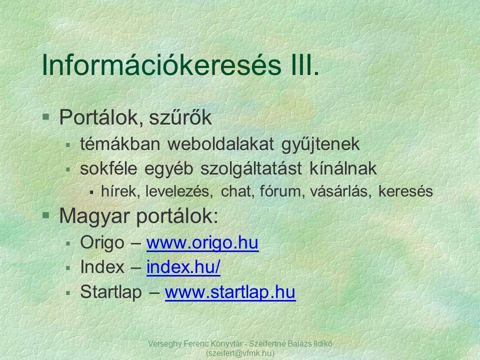 Verseghy Ferenc Könyvtár - Szeifertné Balázs Ildikó (szeifert@vfmk.hu) Információkeresés III. §Portálok, szűrők § témákban weboldalakat gyűjtenek § so