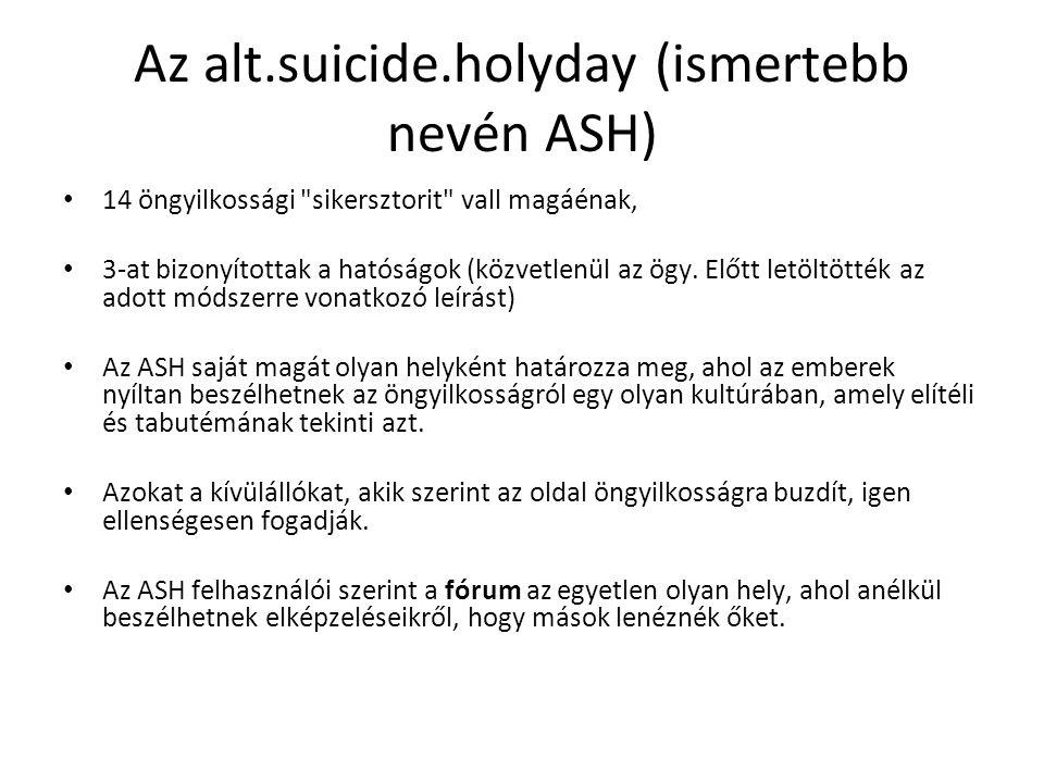 Az alt.suicide.holyday (ismertebb nevén ASH) 14 öngyilkossági sikersztorit vall magáénak, 3-at bizonyítottak a hatóságok (közvetlenül az ögy.