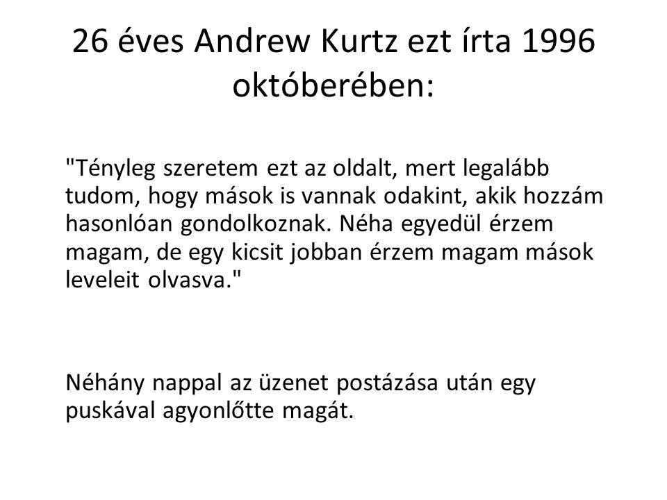 26 éves Andrew Kurtz ezt írta 1996 októberében: Tényleg szeretem ezt az oldalt, mert legalább tudom, hogy mások is vannak odakint, akik hozzám hasonlóan gondolkoznak.