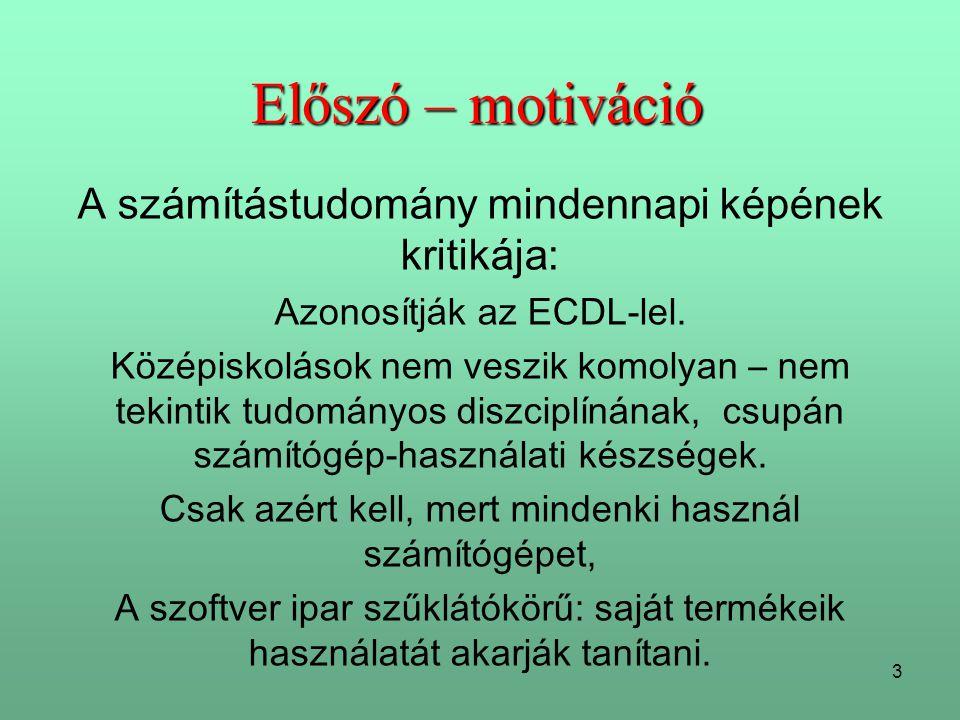 3 Előszó – motiváció A számítástudomány mindennapi képének kritikája: Azonosítják az ECDL-lel.