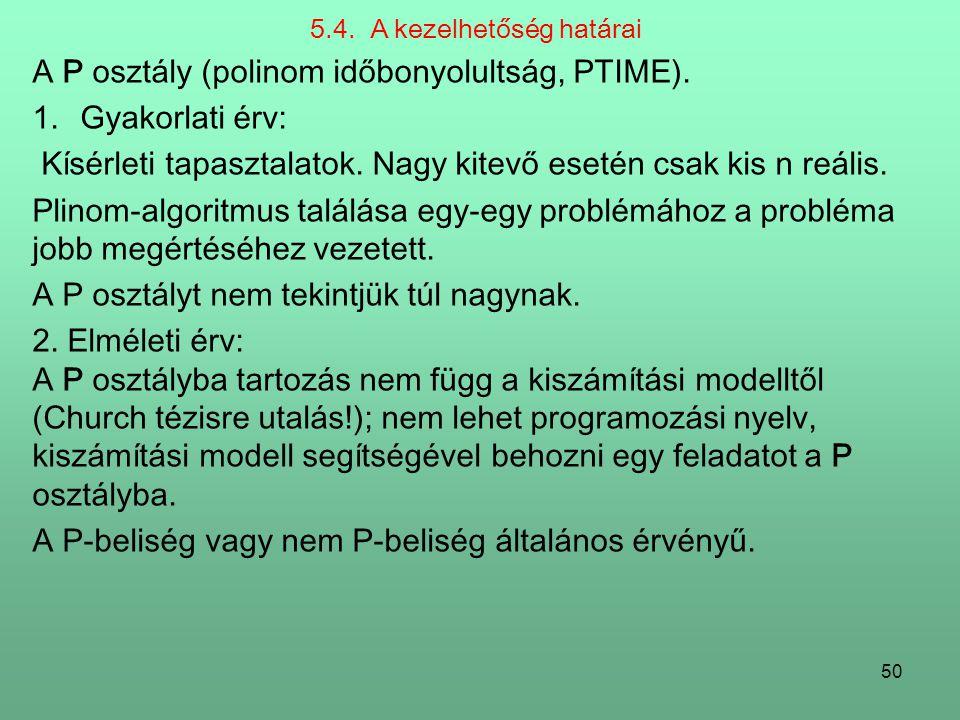 50 5.4.A kezelhetőség határai A P osztály (polinom időbonyolultság, PTIME).