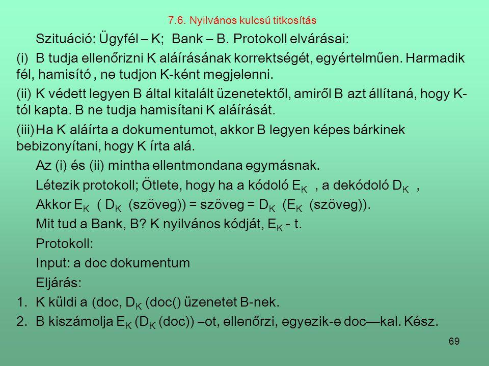 69 7.6.Nyilvános kulcsú titkosítás Szituáció: Ügyfél – K; Bank – B.
