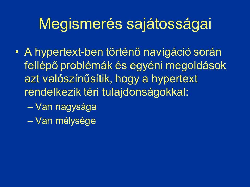 Megismerés sajátosságai A hypertext-ben történő navigáció során fellépő problémák és egyéni megoldások azt valószínűsítik, hogy a hypertext rendelkezi
