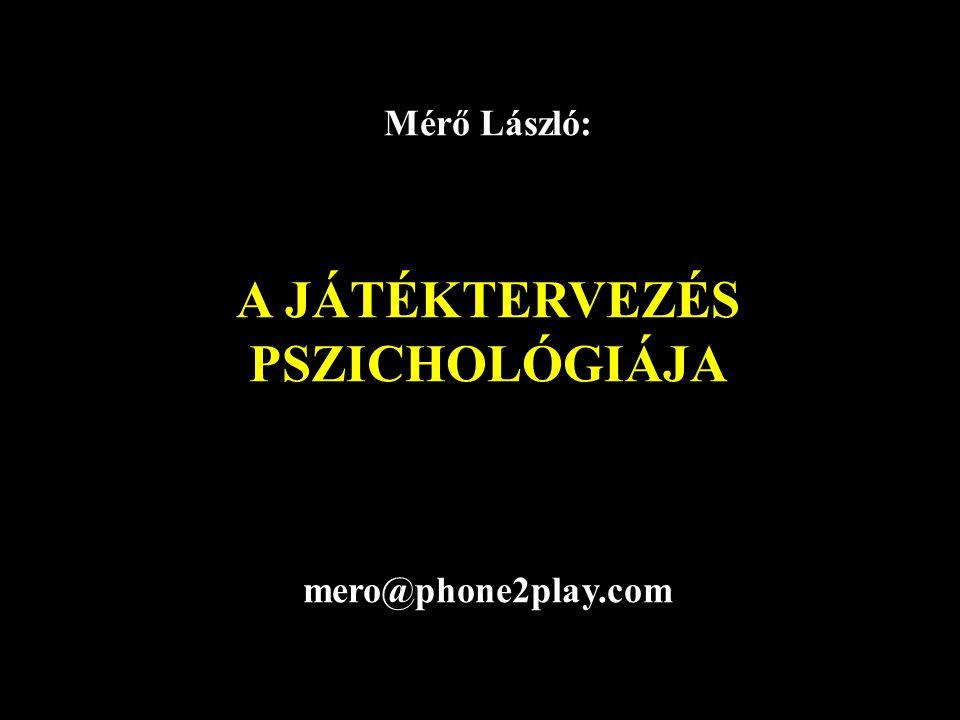 Mérő László: A JÁTÉKTERVEZÉS PSZICHOLÓGIÁJA mero@phone2play.com