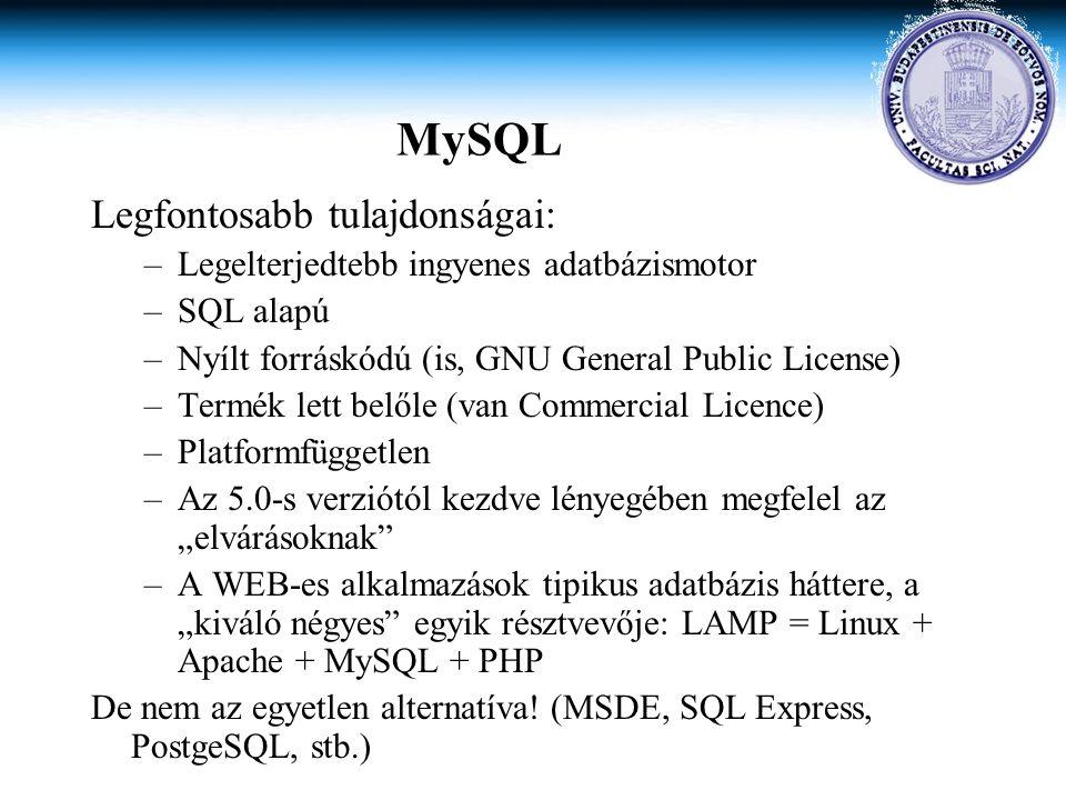 MySQL Legfontosabb tulajdonságai: –Legelterjedtebb ingyenes adatbázismotor –SQL alapú –Nyílt forráskódú (is, GNU General Public License) –Termék lett