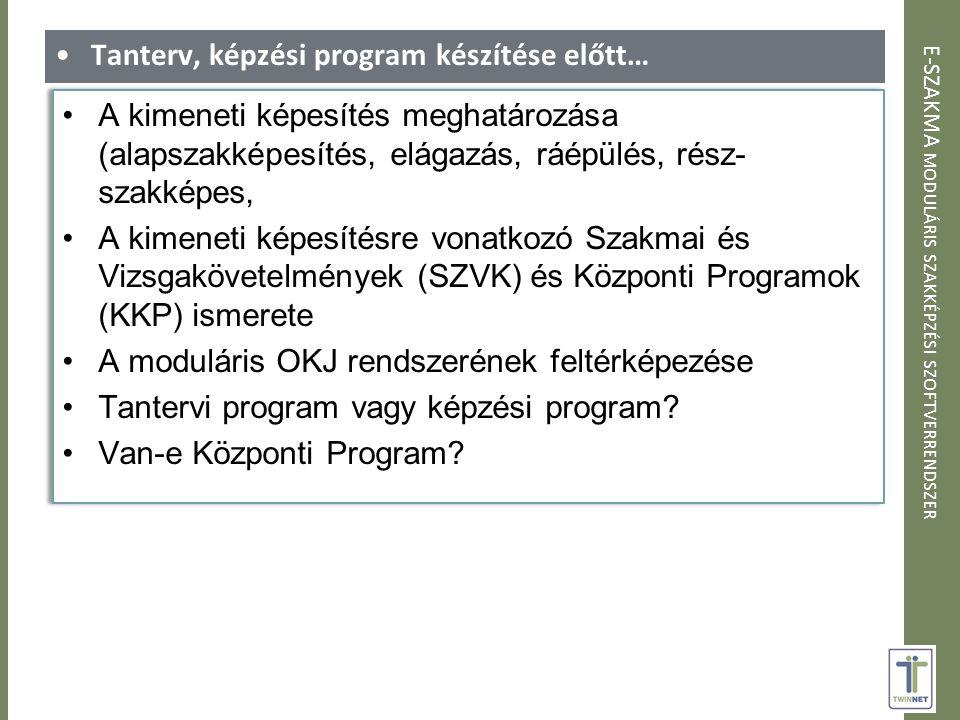 E-SZAKMA MODULÁRIS SZAKKÉPZÉSI SZOFTVERRENDSZER Tanterv, képzési program készítése előtt…