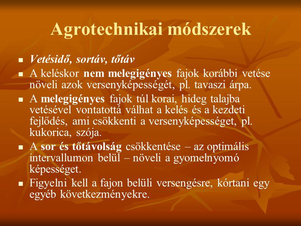 Agrotechnikai módszerek Vetésidő, sortáv, tőtáv A keléskor nem melegigényes fajok korábbi vetése növeli azok versenyképességét, pl. tavaszi árpa. A me