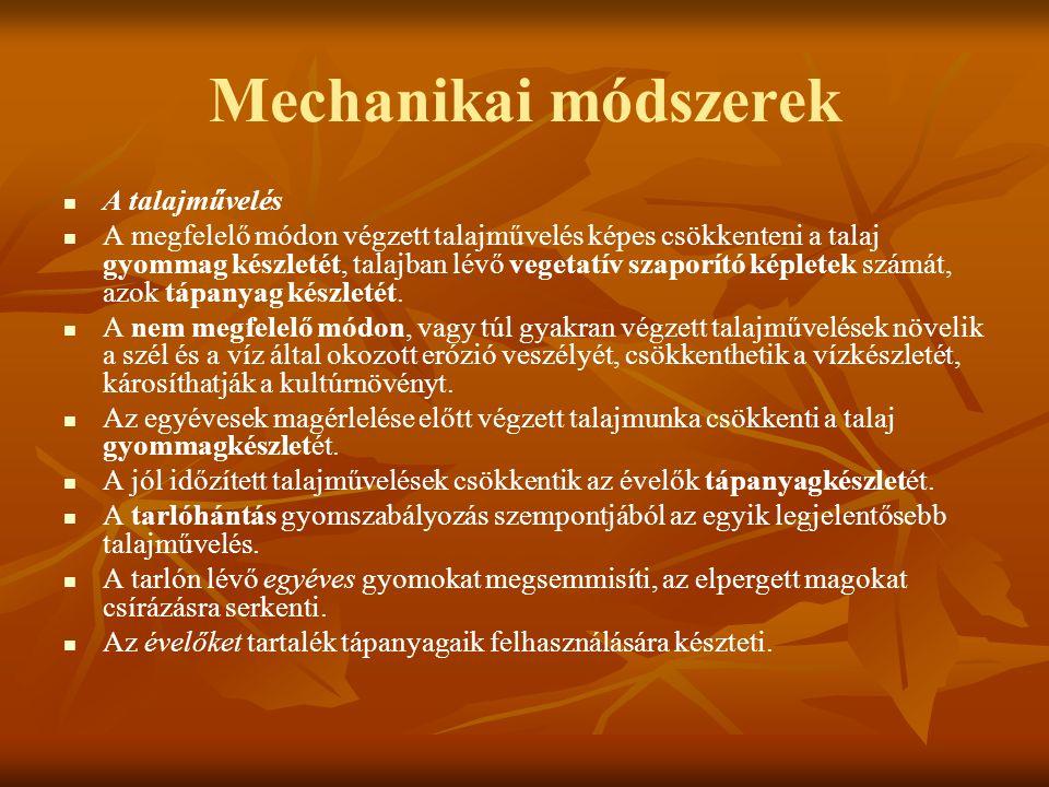 Mechanikai módszerek A talajművelés A megfelelő módon végzett talajművelés képes csökkenteni a talaj gyommag készletét, talajban lévő vegetatív szapor
