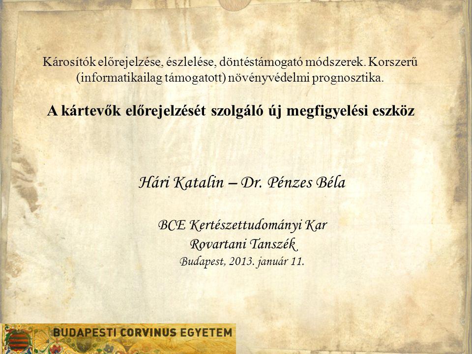 Hári Katalin – Dr. Pénzes Béla BCE Kertészettudományi Kar Rovartani Tanszék Budapest, 2013. január 11. Károsítók előrejelzése, észlelése, döntéstámoga