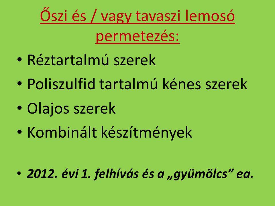 Őszi és / vagy tavaszi lemosó permetezés: Réztartalmú szerek Poliszulfid tartalmú kénes szerek Olajos szerek Kombinált készítmények 2012.
