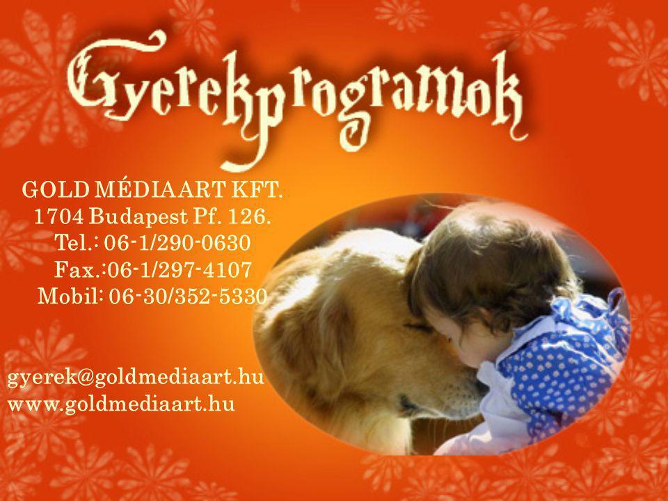 GOLD MÉDIA ART KFT. 1704 Budapest Pf. 126. Tel.: 06-1/290-0630 Fax.:06-1/297-4107 Mobil: 06-30/352-5330 gyerek@goldmediaart.hu www.goldmediaart.hu