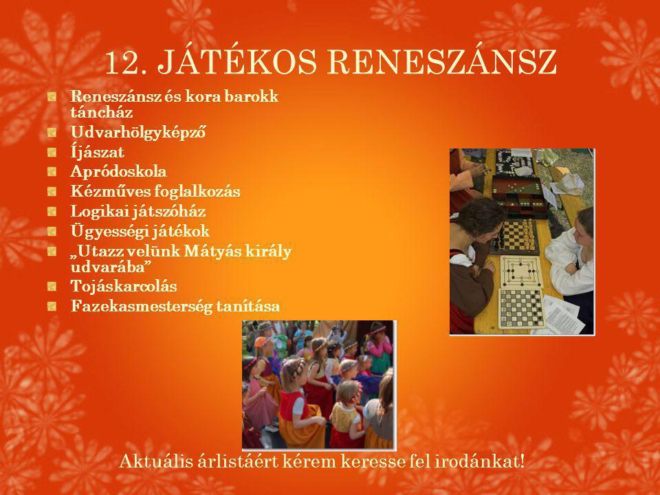 12. JÁTÉKOS RENESZÁNSZ Reneszánsz és kora barokk táncház Udvarhölgyképző Íjászat Apródoskola Kézműves foglalkozás Logikai játszóház Ügyességi játékok