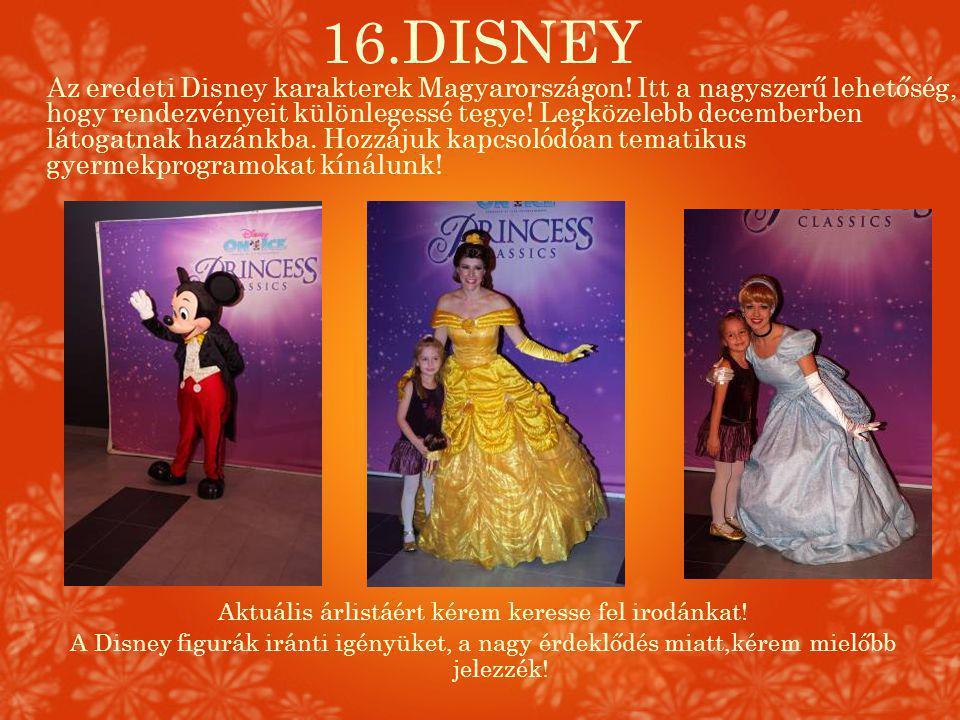 16.DISNEY Aktuális árlistáért kérem keresse fel irodánkat! A Disney figurák iránti igényüket, a nagy érdeklődés miatt,kérem mielőbb jelezzék! Az erede