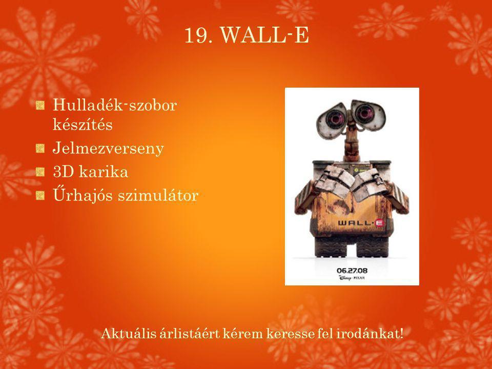19. WALL-E Hulladék-szobor készítés Jelmezverseny 3D karika Űrhajós szimulátor Aktuális árlistáért kérem keresse fel irodánkat!