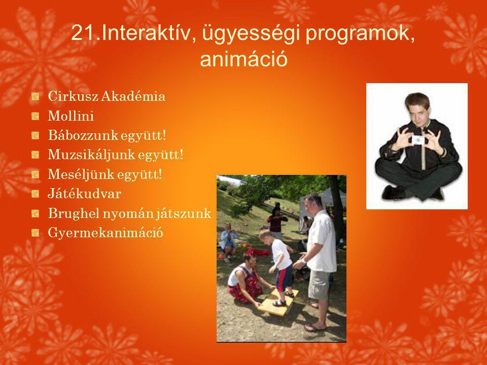 21.Interaktív, ügyességi programok, animáció Cirkusz Akadémia Mollini Bábozzunk együtt! Muzsikáljunk együtt! Meséljünk együtt! Játékudvar Brughel nyom