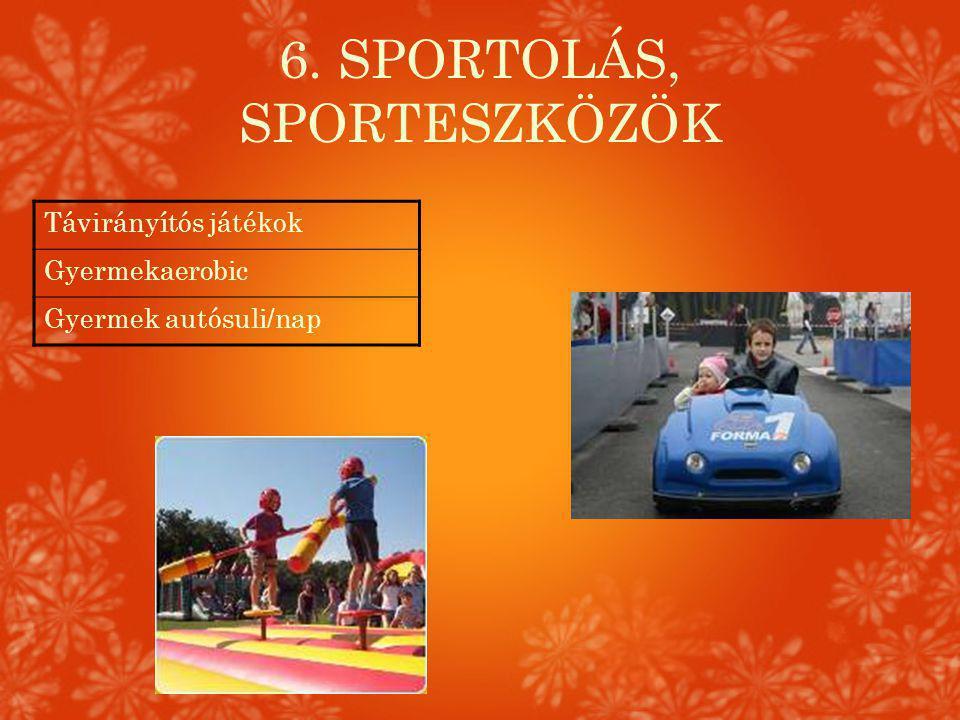 6. SPORTOLÁS, SPORTESZKÖZÖK Távirányítós játékok Gyermekaerobic Gyermek autósuli/nap