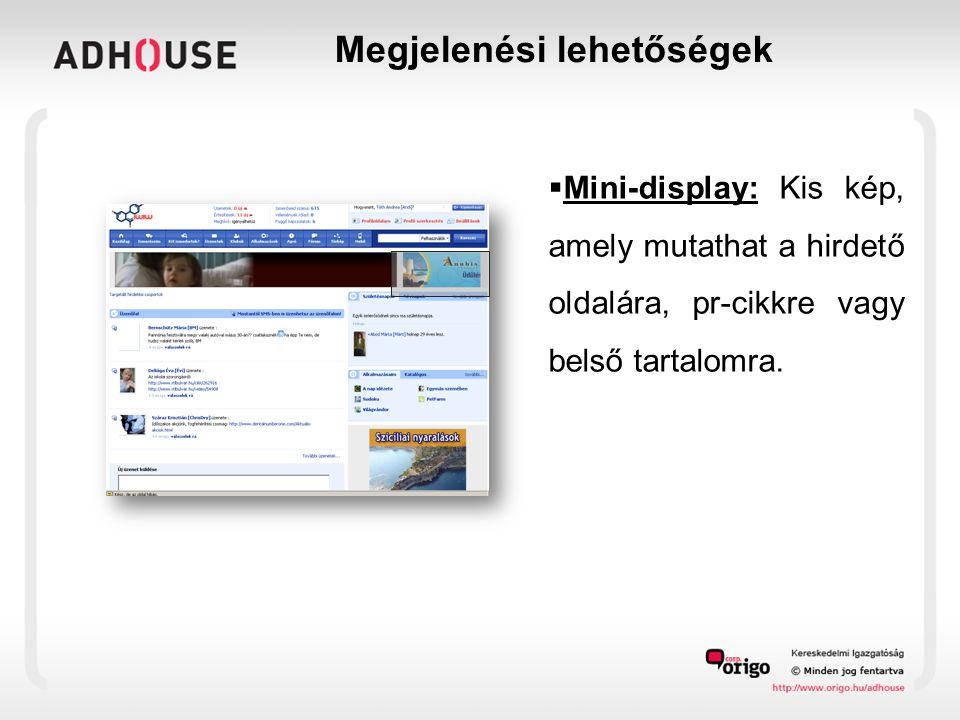  Mini-display: Kis kép, amely mutathat a hirdető oldalára, pr-cikkre vagy belső tartalomra.