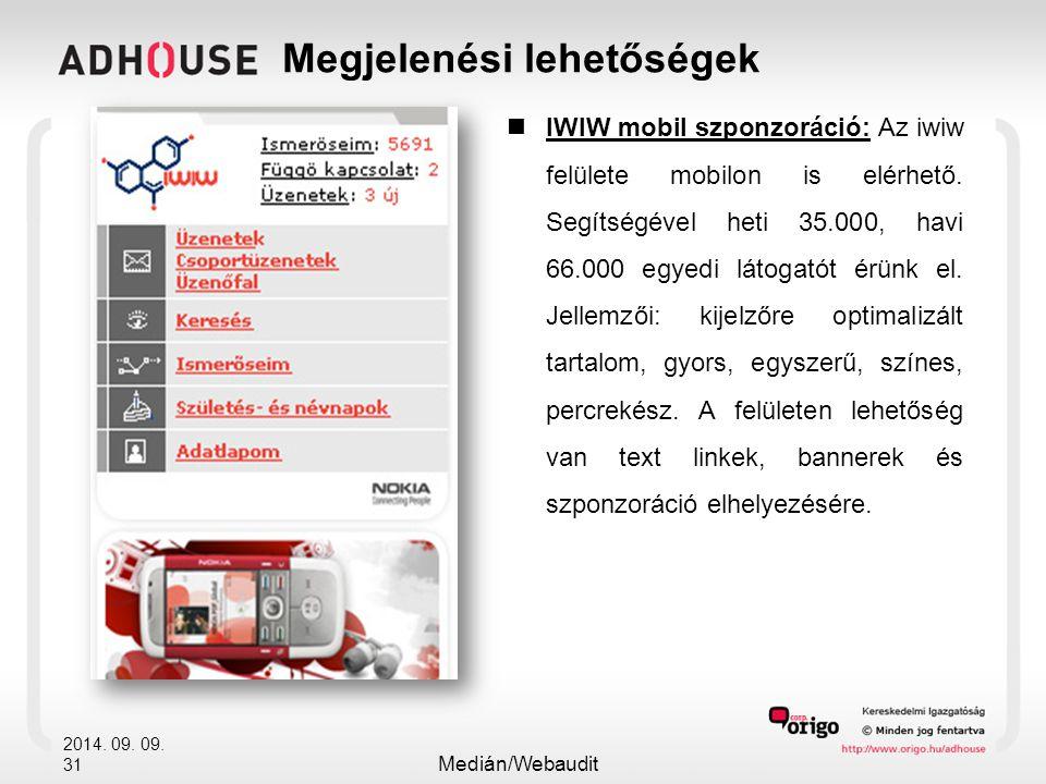 2014. 09. 09. 31 Megjelenési lehetőségek IWIW mobil szponzoráció: Az iwiw felülete mobilon is elérhető. Segítségével heti 35.000, havi 66.000 egyedi l