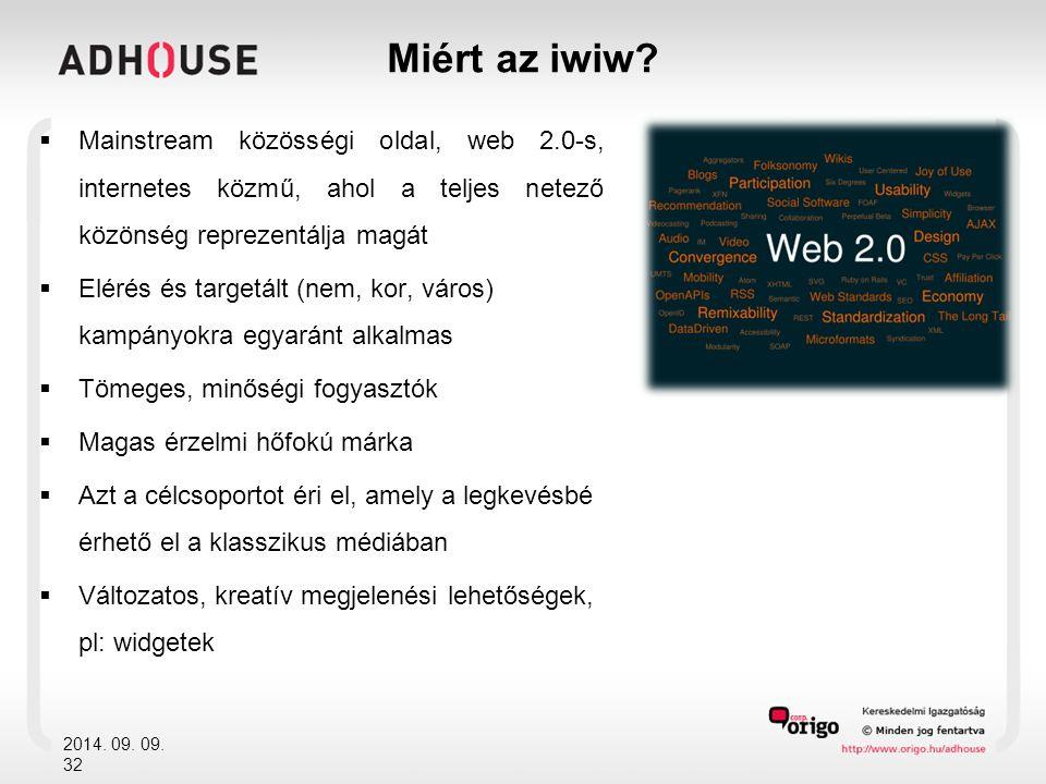 2014. 09. 09. 32 Miért az iwiw?  Mainstream közösségi oldal, web 2.0-s, internetes közmű, ahol a teljes netező közönség reprezentálja magát  Elérés