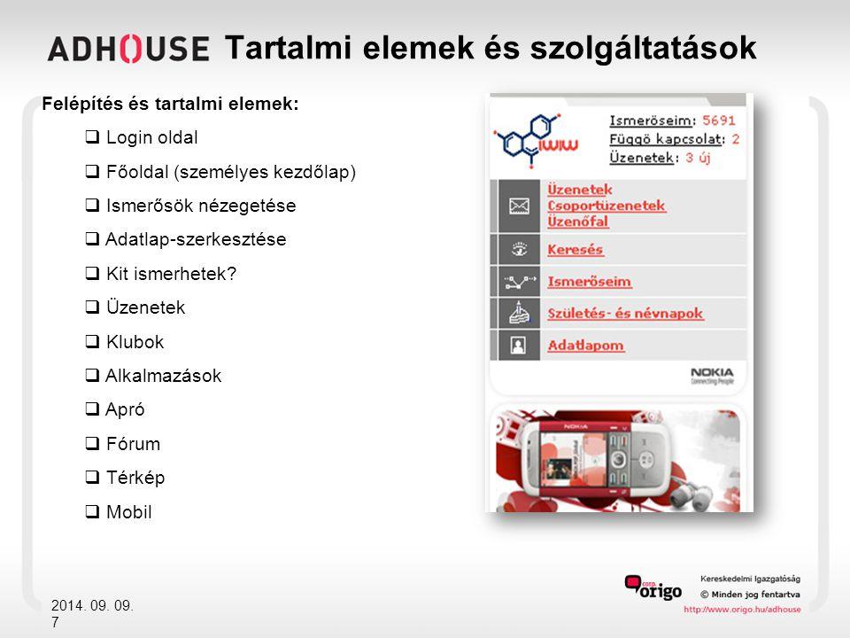 Tartalmi elemek és szolgáltatások 2014. 09. 09. 7 Felépítés és tartalmi elemek:  Login oldal  Főoldal (személyes kezdőlap)  Ismerősök nézegetése 