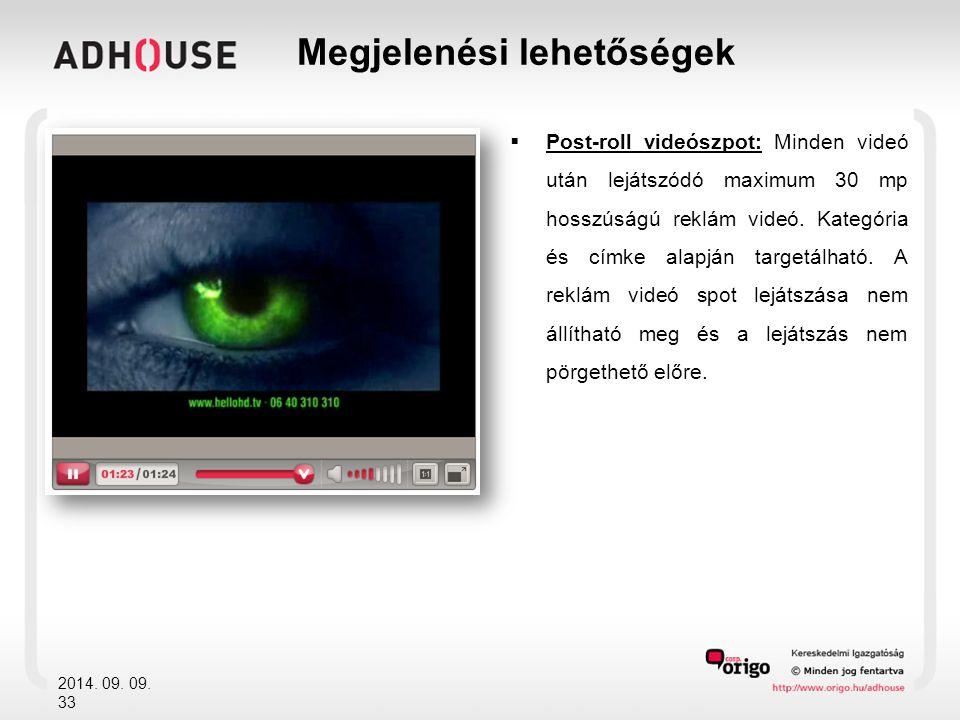  Post-roll videószpot: Minden videó után lejátszódó maximum 30 mp hosszúságú reklám videó.