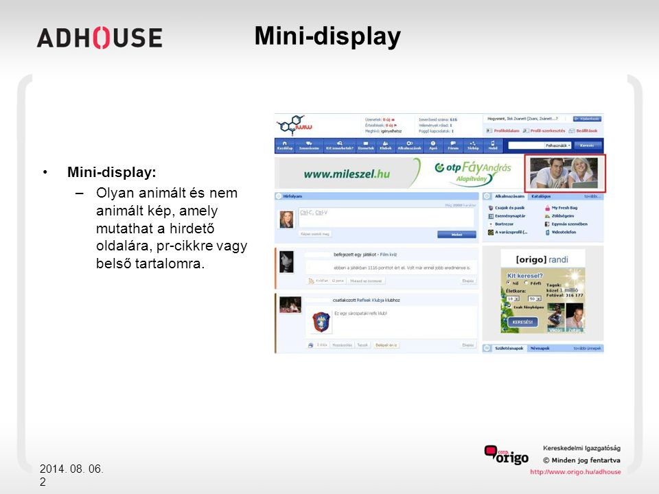 Mini-display: –Olyan animált és nem animált kép, amely mutathat a hirdető oldalára, pr-cikkre vagy belső tartalomra.