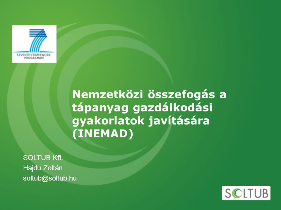 Nemzetközi összefogás a tápanyag gazdálkodási gyakorlatok javítására (INEMAD) SOLTUB Kft. Hajdu Zoltán soltub@soltub.hu