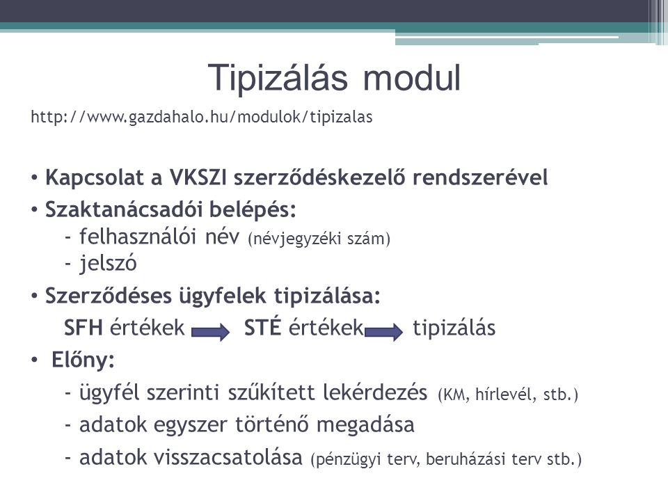 Tipizálás modul http://www.gazdahalo.hu/modulok/tipizalas Kapcsolat a VKSZI szerződéskezelő rendszerével Szaktanácsadói belépés: - felhasználói név (n