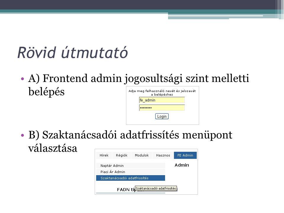 Rövid útmutató A) Frontend admin jogosultsági szint melletti belépés B) Szaktanácsadói adatfrissítés menüpont választása