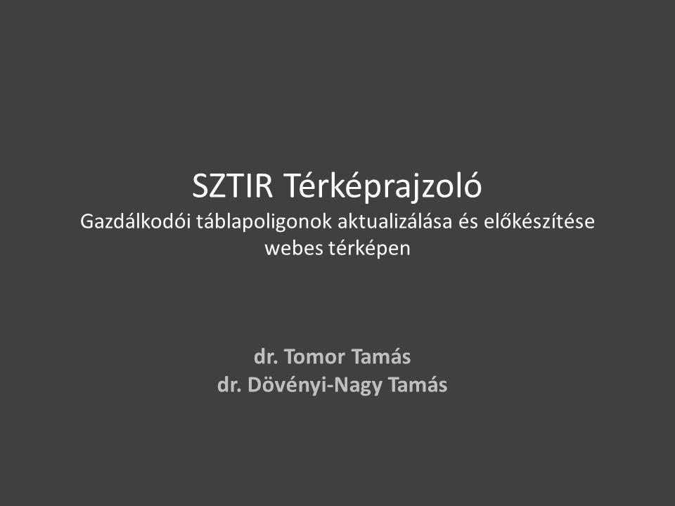 SZTIR Térképrajzoló Gazdálkodói táblapoligonok aktualizálása és előkészítése webes térképen dr. Tomor Tamás dr. Dövényi-Nagy Tamás