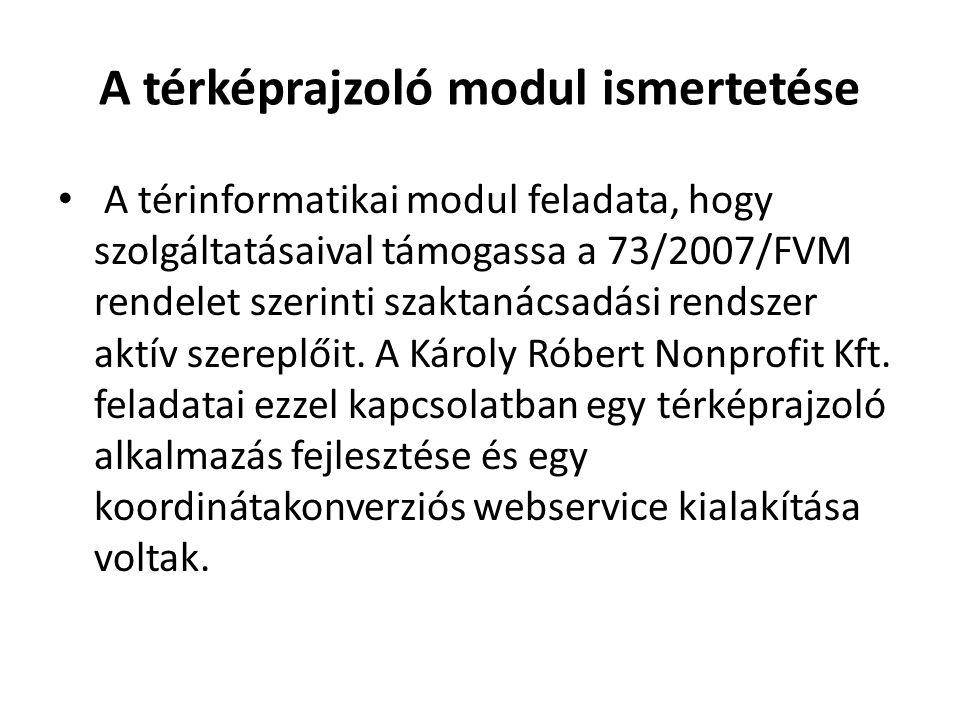 A térképrajzoló modul ismertetése A térinformatikai modul feladata, hogy szolgáltatásaival támogassa a 73/2007/FVM rendelet szerinti szaktanácsadási r