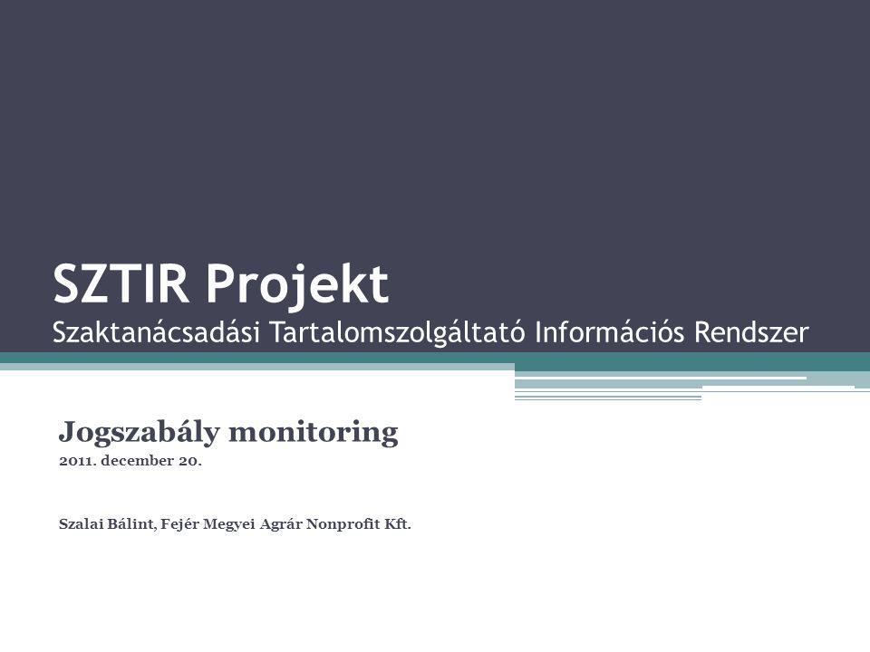 SZTIR Projekt Szaktanácsadási Tartalomszolgáltató Információs Rendszer Jogszabály monitoring 2011. december 20. Szalai Bálint, Fejér Megyei Agrár Nonp