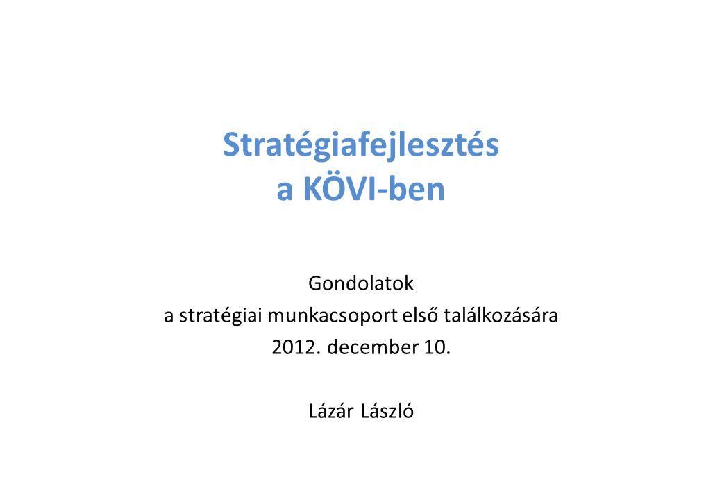 Stratégiafejlesztés a KÖVI-ben Gondolatok a stratégiai munkacsoport első találkozására 2012.