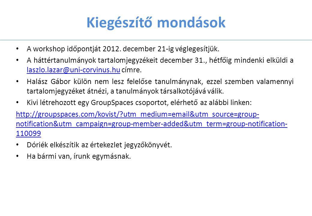 Kiegészítő mondások A workshop időpontját 2012. december 21-ig véglegesítjük.